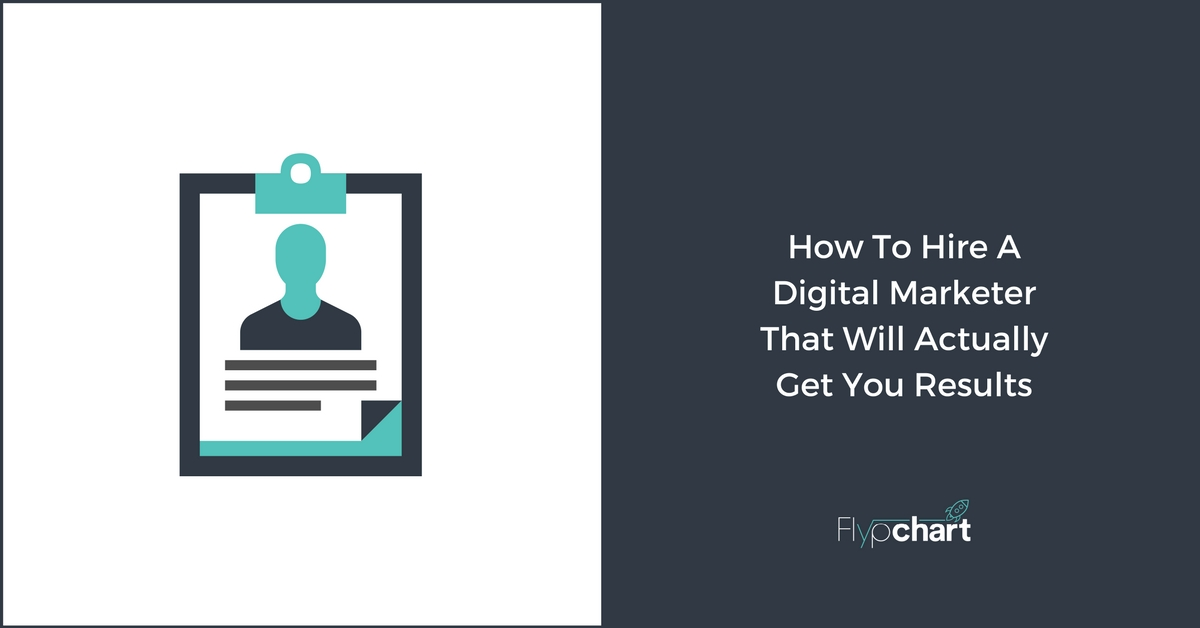How To Hire A Digital Marketer That Will Actually Get You Results