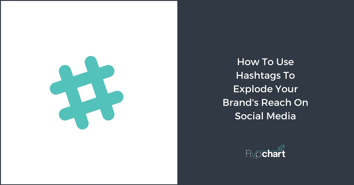 How To Use Hashtags To Explode Your Brand's Reach On Social Media