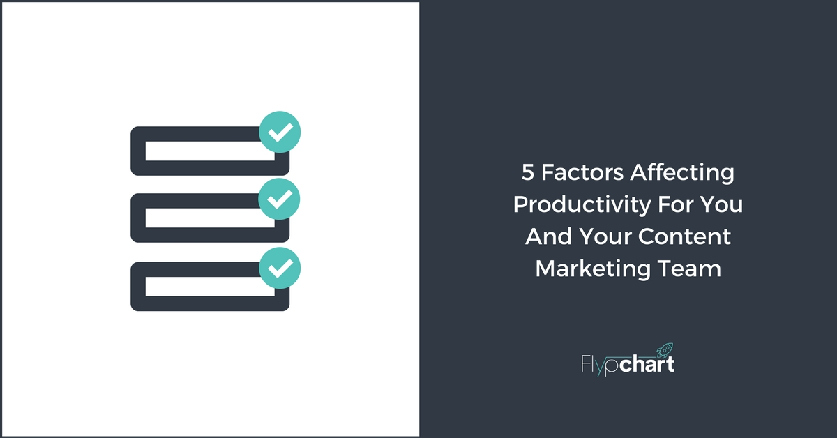 5 Factors Affecting Productivity For You And Your Content Marketing Team