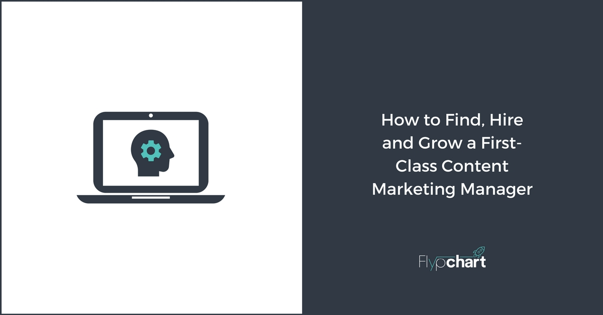 How to Find, Hire and Grow a First-Class Content Marketing Manager