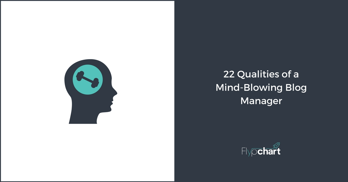 22 Qualities of a Mind-Blowing Blog Manager That Will Get You Results