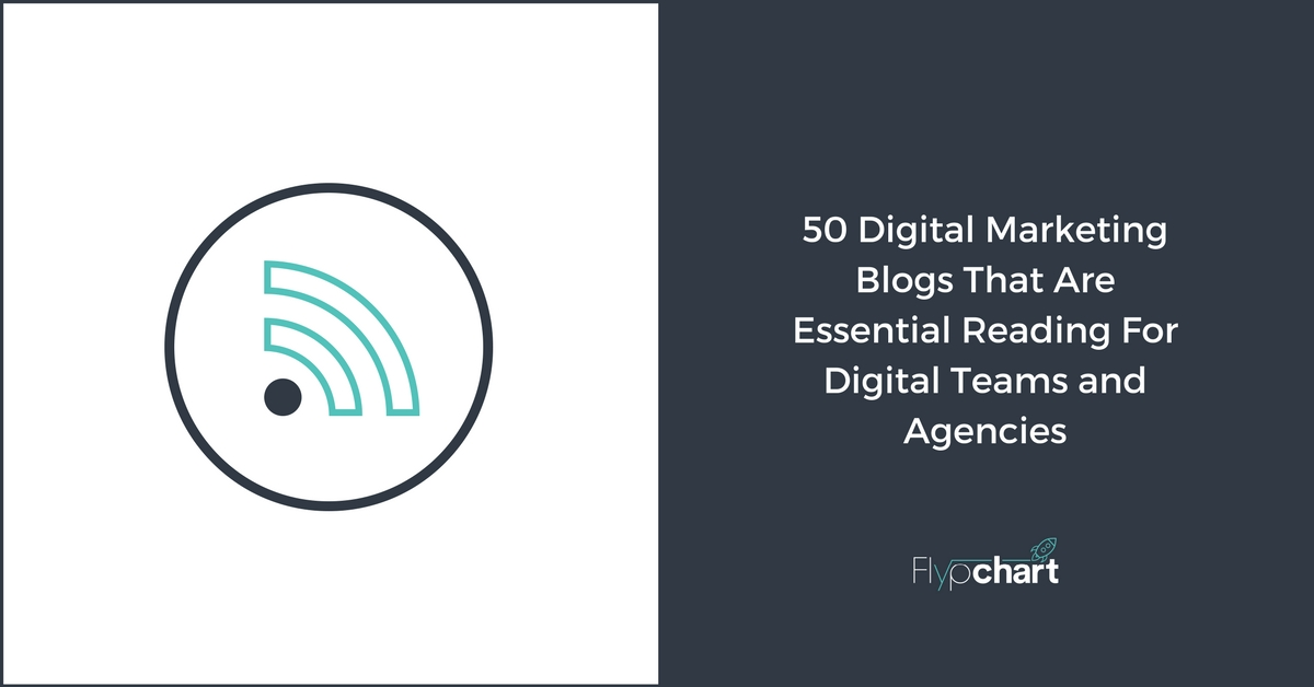 50 Digital Marketing Blogs That Are Essential Reading For Digital Teams and Agencies