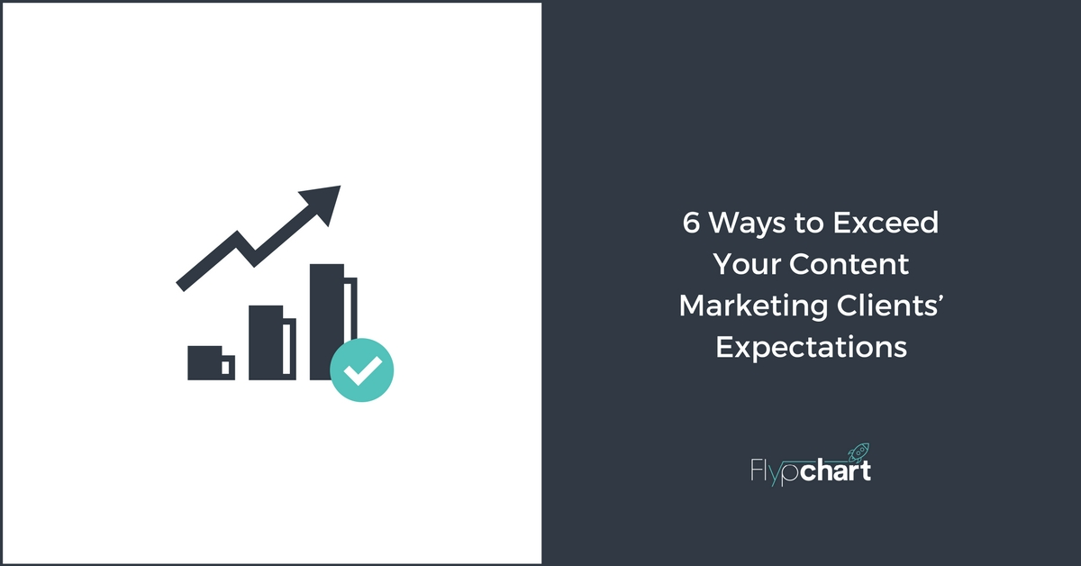 6 Ways to Exceed Your Content Marketing Clients' Expectations